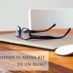 ¿Qué debe contener el media kit de un blog?